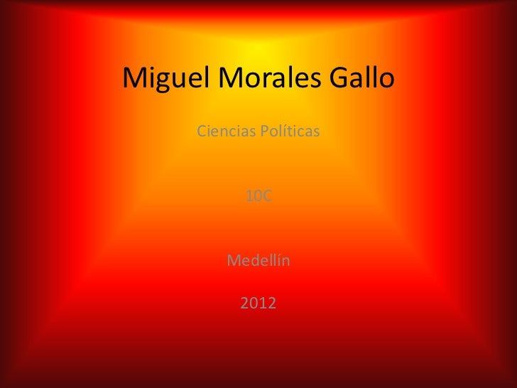 Miguel Morales Gallo     Ciencias Políticas           10C         Medellín           2012