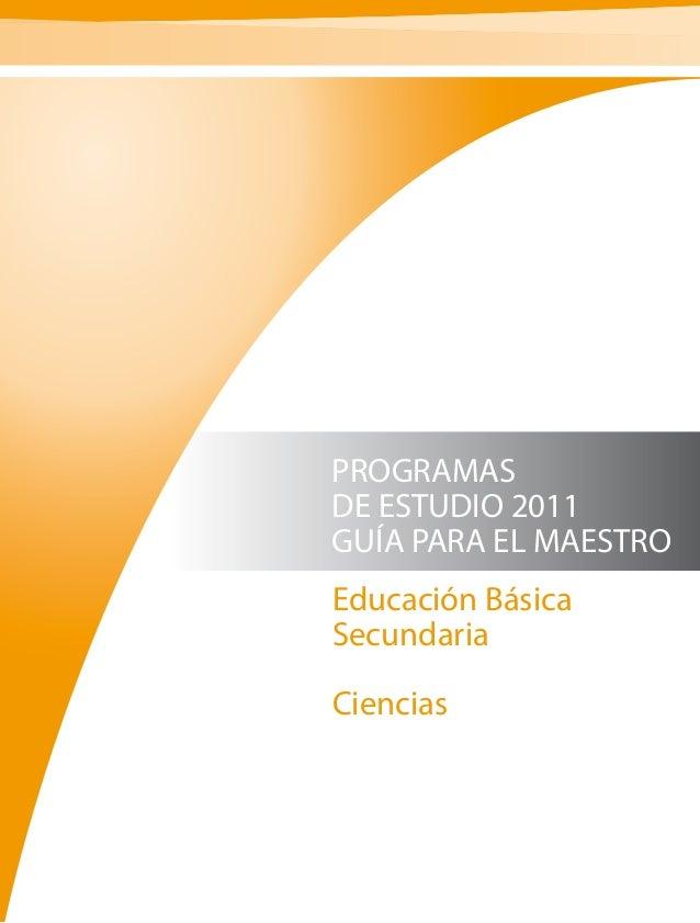 PROGRAMAS DE ESTUDIO 2011 GUÍA PARA EL MAESTRO Educación Básica Secundaria Ciencias