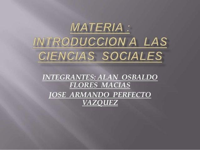 INTEGRANTES: ALAN OSBALDO FLORES MACIAS JOSE ARMANDO PERFECTO VAZQUEZ