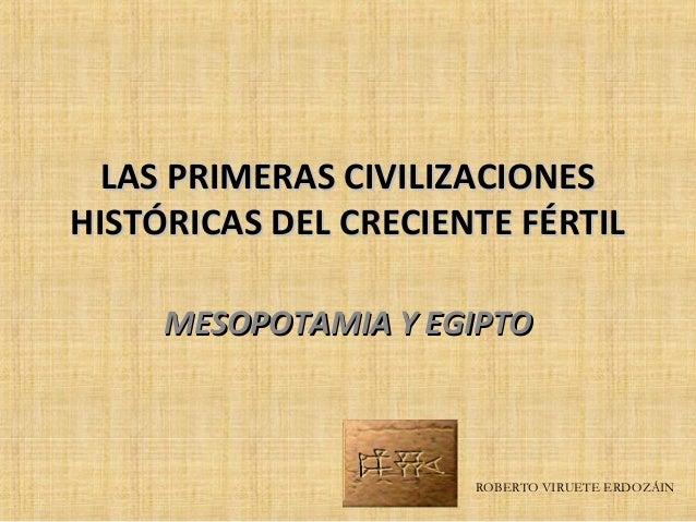 LAS PRIMERAS CIVILIZACIONES HISTÓRICAS DEL CRECIENTE FÉRTIL MESOPOTAMIA Y EGIPTO  ROBERTO VIRUETE ERDOZÁIN