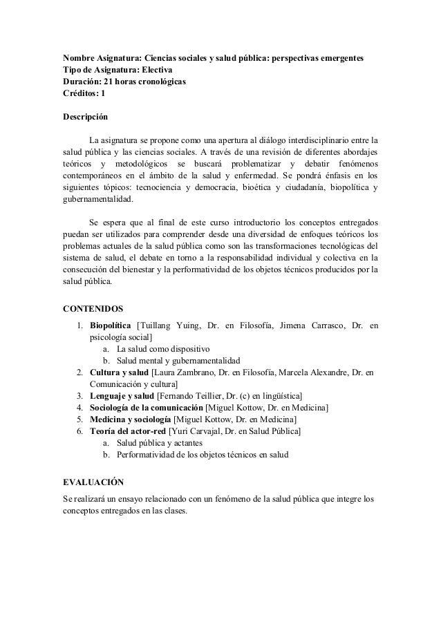 Nombre Asignatura: Ciencias sociales y salud pública: perspectivas emergentesTipo de Asignatura: ElectivaDuración: 21 hora...