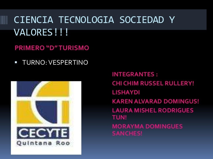 "CIENCIA TECNOLOGIA SOCIEDAD YVALORES!!!PRIMERO ""D"" TURISMO TURNO: VESPERTINO                      INTEGRANTES :          ..."