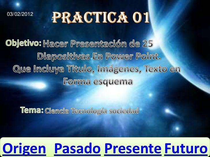 03/02/2012Origen Pasado Presente Futuro