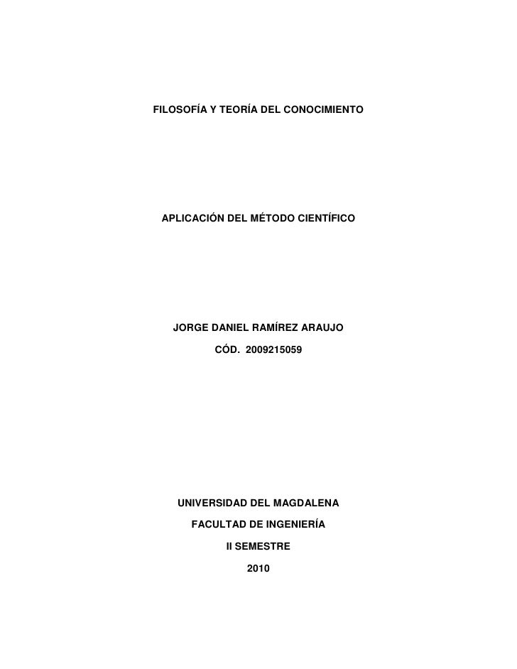 FILOSOFÍA Y TEORÍA DEL CONOCIMIENTO<br />APLICACIÓN DEL MÉTODO CIENTÍFICO<br />JORGE DANIEL RAMÍREZ ARAUJO<br />CÓD.  2009...
