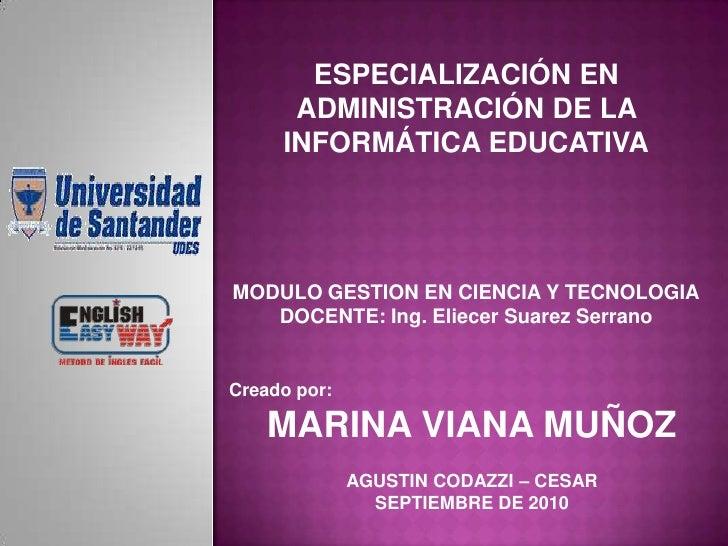 ESPECIALIZACIÓN EN <br />ADMINISTRACIÓN DE LA INFORMÁTICA EDUCATIVA<br />MODULO GESTION EN CIENCIA Y TECNOLOGIA<br />DOCEN...