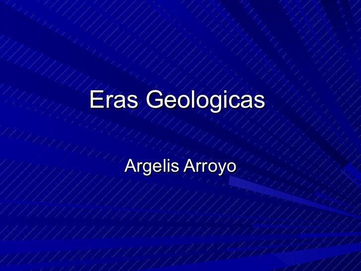 Eras  Geologicas   Argelis Arroyo
