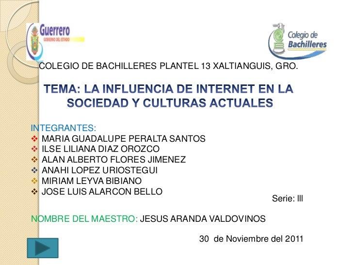 COLEGIO DE BACHILLERES PLANTEL 13 XALTIANGUIS, GRO.INTEGRANTES: MARIA GUADALUPE PERALTA SANTOS ILSE LILIANA DIAZ OROZCO...
