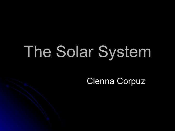 The Solar System Cienna Corpuz