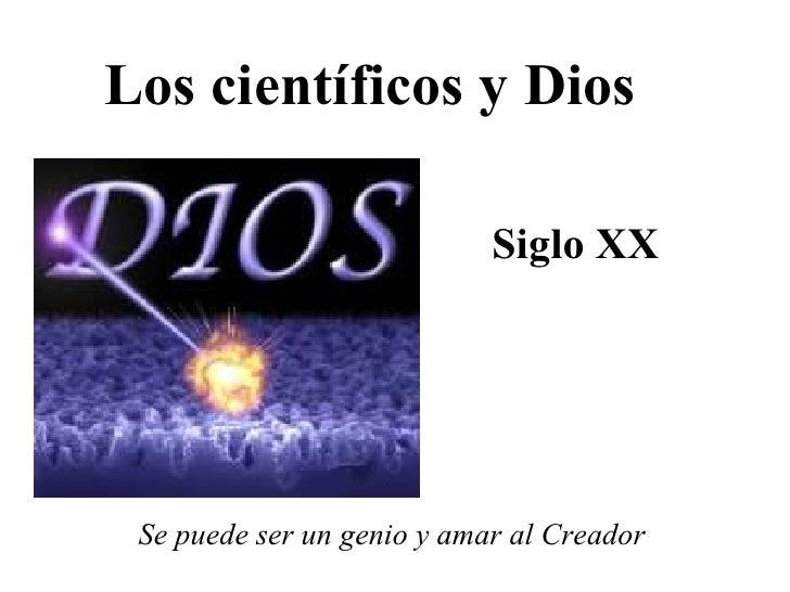 Los científicos y Dios Siglo XX Se puede ser un genio y amar al Creador