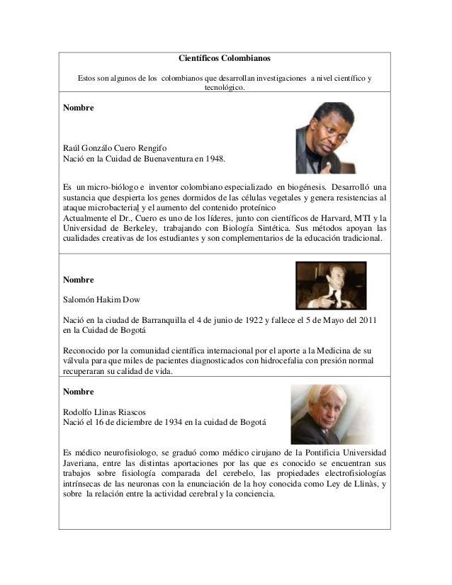 Científicos ColombianosEstos son algunos de los colombianos que desarrollan investigaciones a nivel científico ytecnológic...