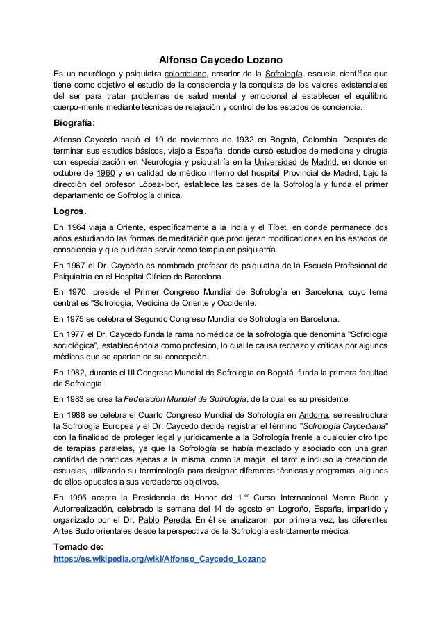 AlfonsoCaycedoLozano Es un neurólogo y psiquiatra colombiano, creador de la Sofrología, escuela científica que  ...