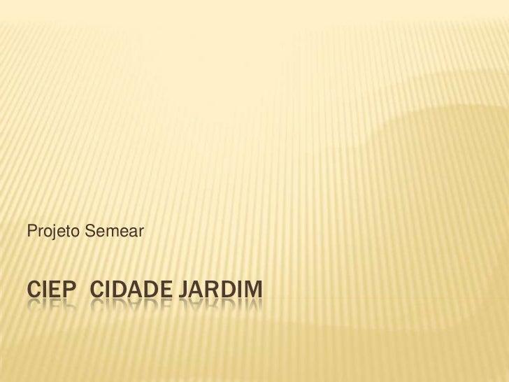 Projeto SemearCIEP CIDADE JARDIM