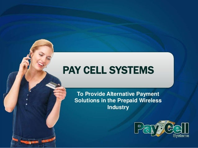 PAY CELL SYSTEMS   To Provide Alternative Payment  Solutions in the Prepaid Wireless               Industry