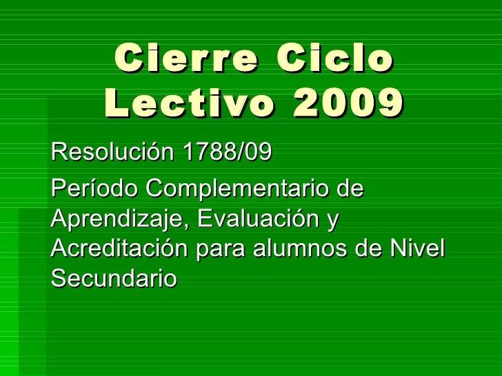 Cierre Ciclo Lectivo 2009 Resolución 1788/09 Período Complementario de Aprendizaje, Evaluación y Acreditación para alumnos...
