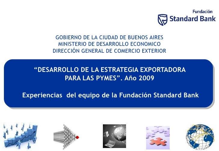 """"""" DESARROLLO DE LA ESTRATEGIA EXPORTADORA  PARA LAS PYMES"""". Año 2009  Experiencias  del equipo de la Fundación Standard Ba..."""