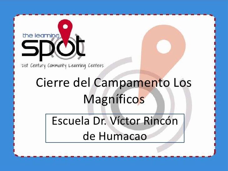 Cierre del Campamento Los        Magníficos  Escuela Dr. Víctor Rincón        de Humacao