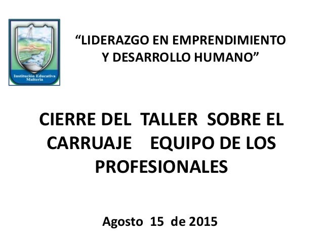 """CIERRE DEL TALLER SOBRE EL CARRUAJE EQUIPO DE LOS PROFESIONALES Agosto 15 de 2015 """"LIDERAZGO EN EMPRENDIMIENTO Y DESARROLL..."""