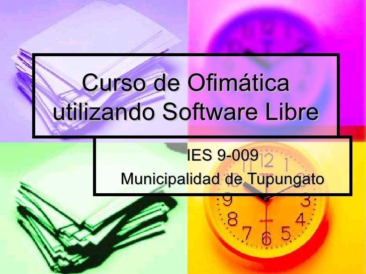 Curso de Ofimática utilizando Software Libre IES 9-009 Municipalidad de Tupungato