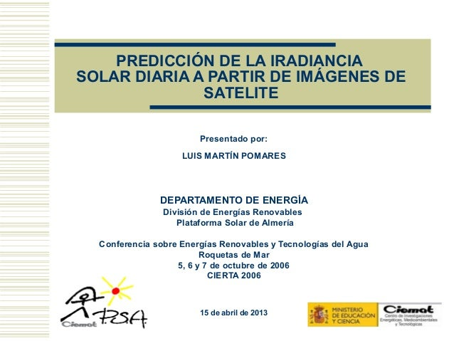 PREDICCIÓN DE LA IRADIANCIASOLAR DIARIA A PARTIR DE IMÁGENES DE              SATELITE                        Presentado po...