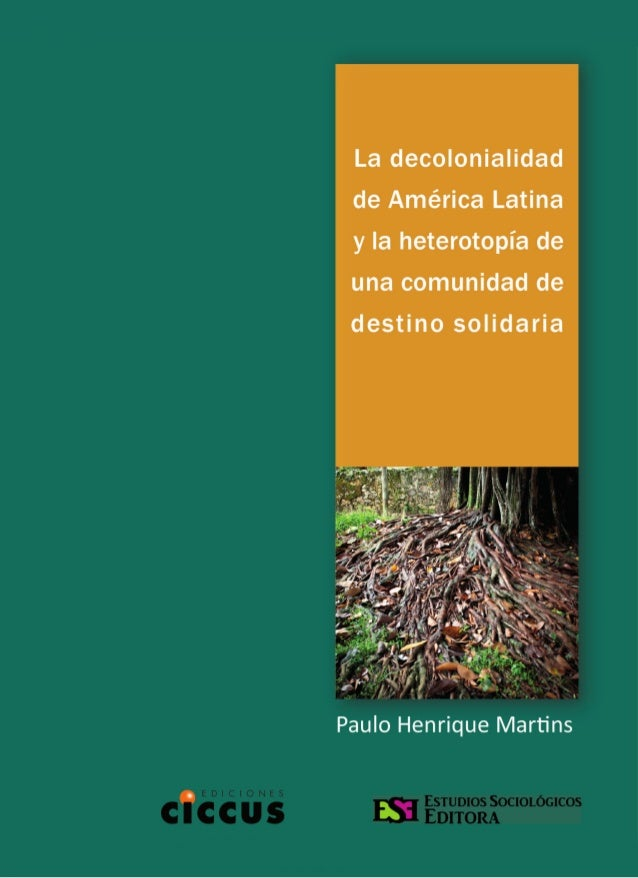 La decolonialidad de América Latina y la heterotopía      de una comunidad de destino solidaria