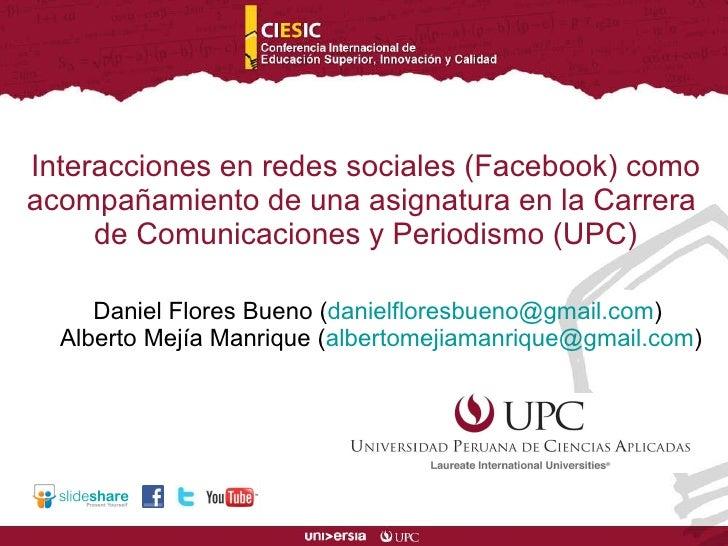 Daniel Flores Bueno ( [email_address] )  Alberto Mejía Manrique ( [email_address] ) Interacciones en redes sociales (Faceb...