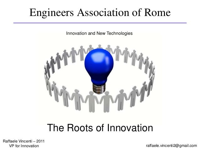 Engineers Association of Rome raffaele.vincenti2@gmail.com Raffaele Vincenti – 2011 VP for Innovation Innovation and New T...