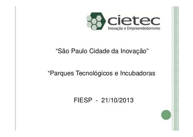"""""""São Paulo Cidade da Inovação""""  """"Parques Tecnológicos e Incubadoras  FIESP - 21/10/2013"""