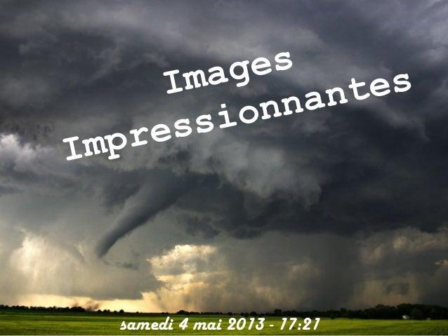 ImagesImpressionnantessamedi 4 mai 2013 - 17:21