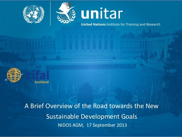 A Brief Overview of the Road towards the New Sustainable Development Goals NIDOS AGM, 17 September 2013