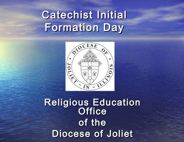 Catechist InitialFormation DayReligious Education       Office       of the Diocese of Joliet