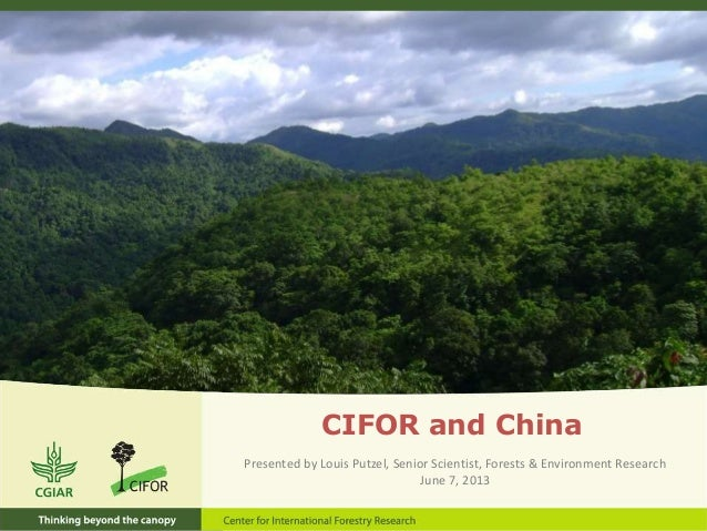 CIFOR and ChinaPresented by Louis Putzel, Senior Scientist, Forests & Environment ResearchJune 7, 2013