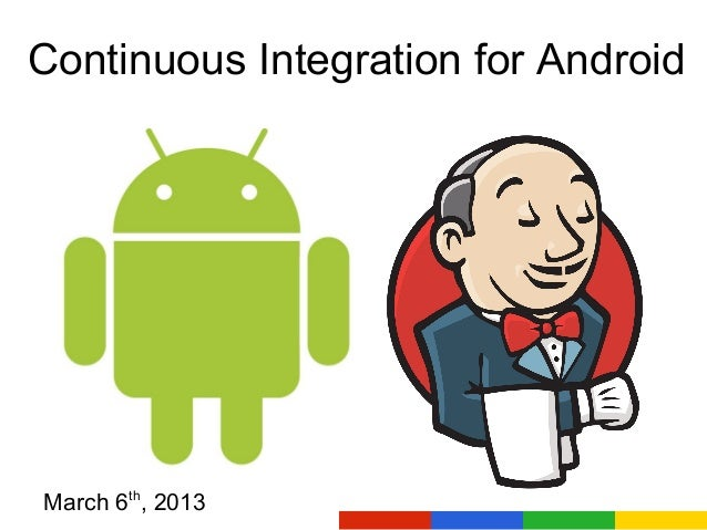 Continuous Integration for AndroidMarch 6th, 2013