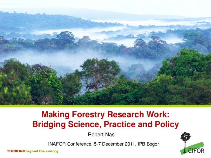 Making Forestry Research Work:            Bridging Science, Practice and Policy                                   Robert N...