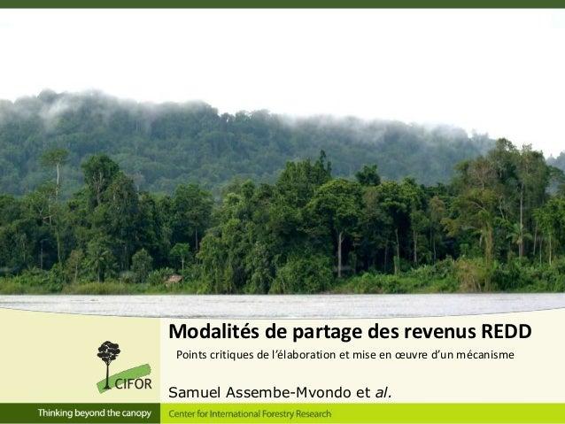 Modalités de partage des revenus REDD Points critiques de l'élaboration et mise en œuvre d'un mécanisme  Samuel Assembe-Mv...