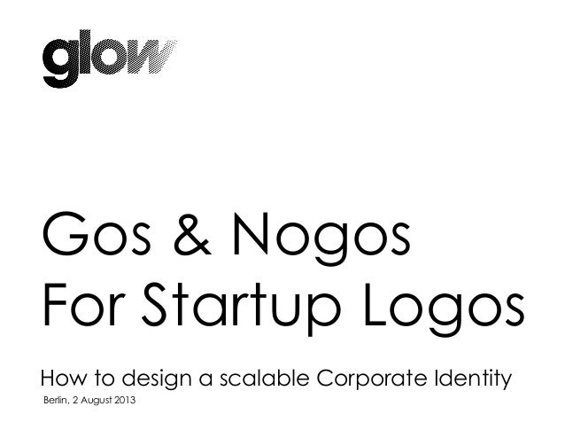Gos & Nogos For Startup Logos How to design a scalable Corporate Identity Berlin, 2 August 2013