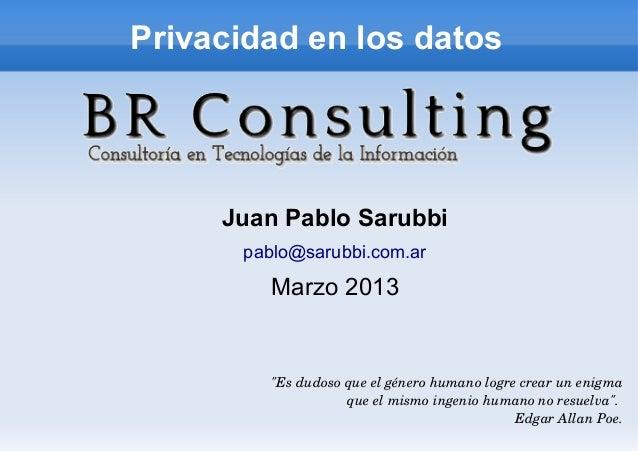 """Privacidad en los datos     Juan Pablo Sarubbi      pablo@sarubbi.com.ar        Marzo 2013         """"Esdudosoqueelgéner..."""