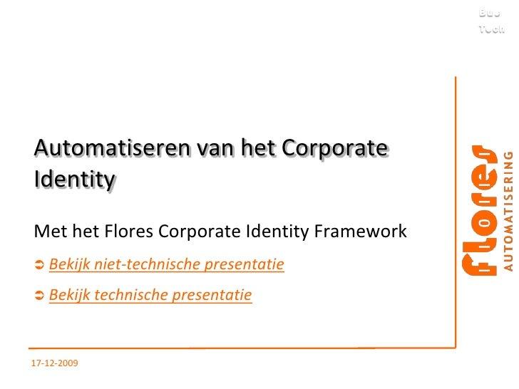Automatiseren van het Corporate Identity Met het Flores Corporate Identity Framework    Bekijk niet-technische presentati...