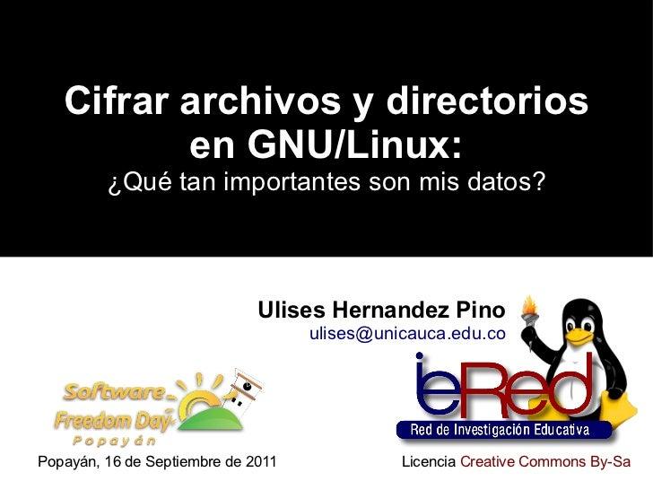 Cifrar archivos y directorios en GNU/Linux: ¿Qué tan importantes son mis datos? Ulises Hernandez Pino [email_address] Popa...