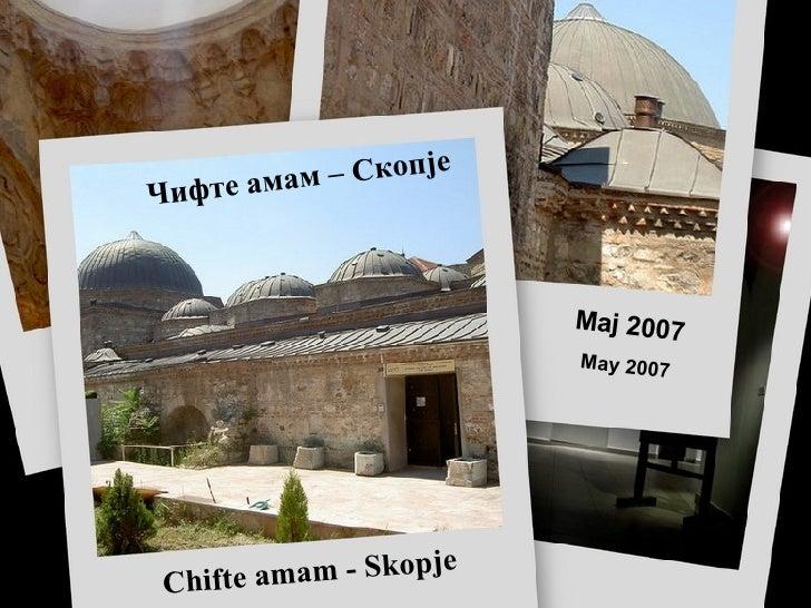 Чифте амам – Скопје Chifte amam - Skopje Maj 2007 May  2007