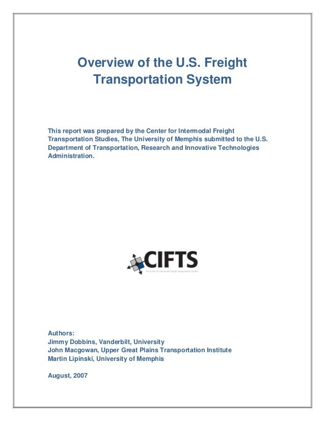Overview of the U.S. Freight Transportation System This report was prepared by the Center for Intermodal Freight Transport...