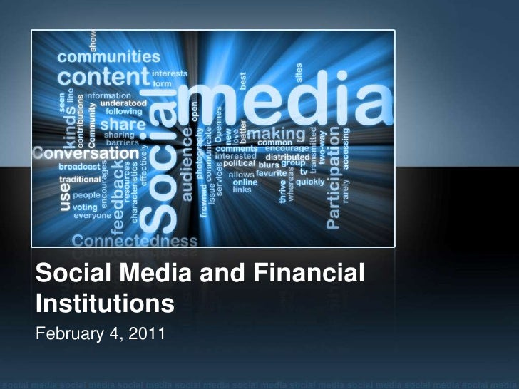 Social Media and Financial Institutions<br />February 4, 2011<br />