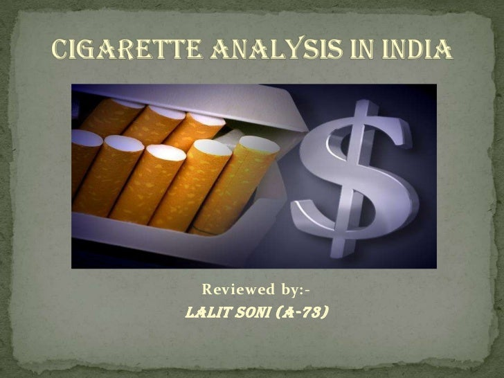 CIGARETTE Analysis IN INDIA<br />Reviewed by:-<br />LALIT SONI (A-73)<br />