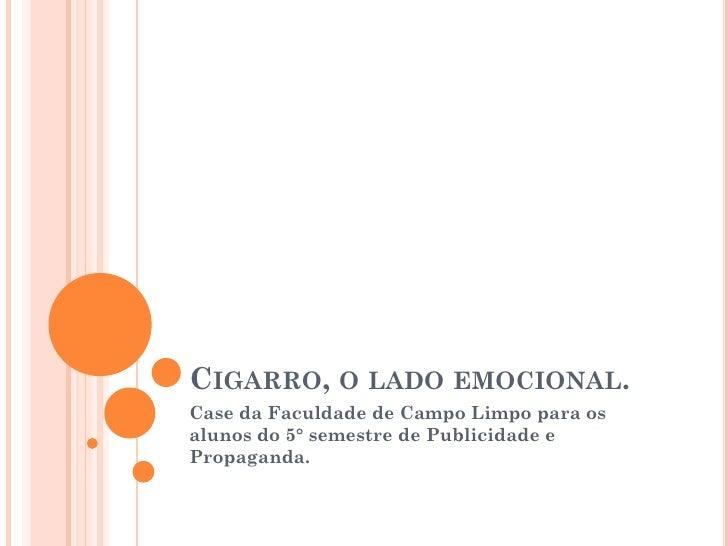 CIGARRO, O LADO EMOCIONAL. Case da Faculdade de Campo Limpo para os alunos do 5° semestre de Publicidade e Propaganda.