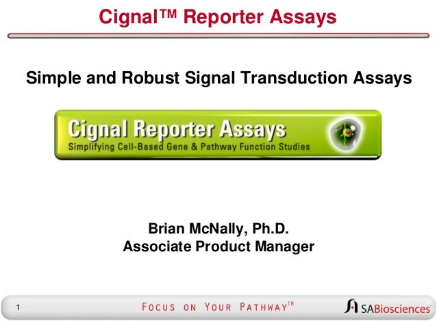 Cignal™ Reporter Assays Simple and Robust Signal Transduction Assays  Brian McNally, Ph.D. Associate Product Manager  1
