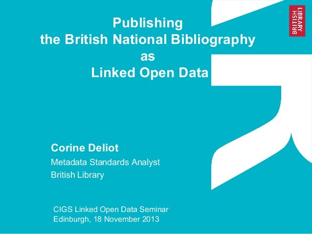 Publishing the British National Bibliography as Linked Open Data  Corine Deliot Metadata Standards Analyst British Library...