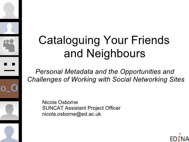 Cataloguing Your Friends  and Neighbours   Personal Metadata and the Opportunities and  Challenges of Working with Social ...