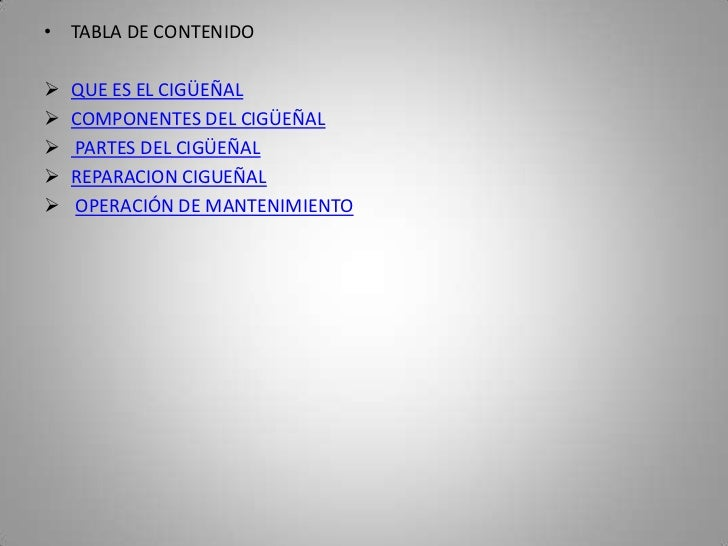 • TABLA DE CONTENIDO   QUE ES EL CIGÜEÑAL   COMPONENTES DEL CIGÜEÑAL   PARTES DEL CIGÜEÑAL   REPARACION CIGUEÑAL   OP...