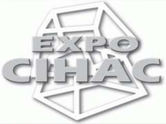 El centro impulsor de la construcción y lahabitación A. C. organizador de la EXPOCIHAC la mejor exposición de la industria...