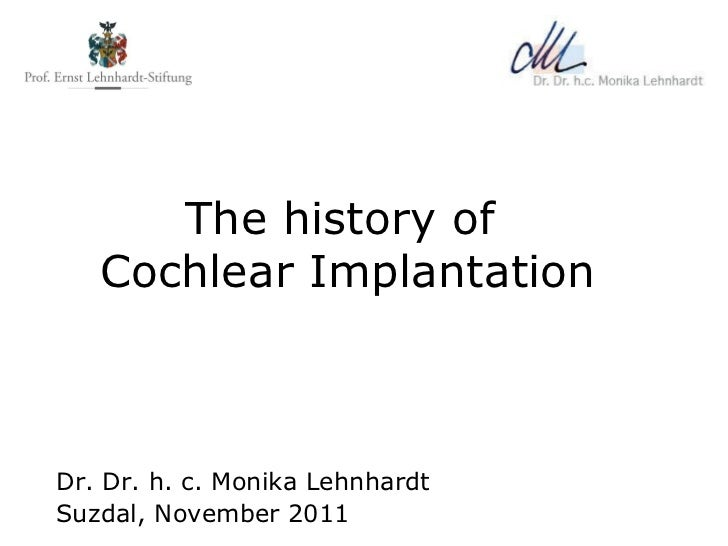 The history of  Cochlear Implantation Dr. Dr. h. c. Monika Lehnhardt Suzdal, November 2011