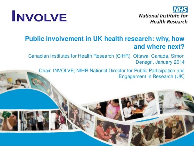 Public involvement in UK health research: why, how and where next? Canadian Institutes for Health Research (CIHR), Ottawa,...